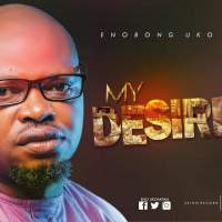 Enobong Uko Releases A New Single 'My Desire' ( @Enogod1 )