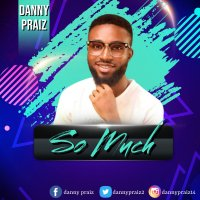 "Dannypraiz & De-Intense Offers ""SO MUCH"", A New Single (@Dannypraiz)"