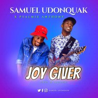 """Joy Giver"", A New Music by Samuel Udonquak Ft. Psalmie Anthony"