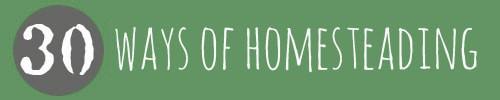 30 Ways of Homesteading