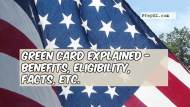 Green Card Explained – Benefits, Eligibility, Facts, etc.