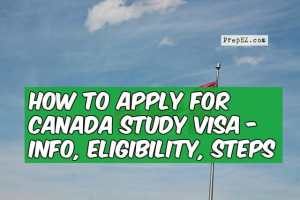 How to apply for Canada Study Visa – Info, Eligibility, and Steps