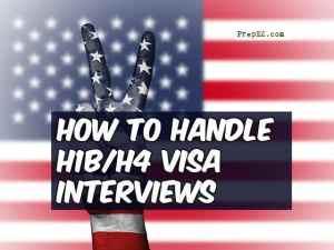 How to Handle H1B/H4 Visa Interviews