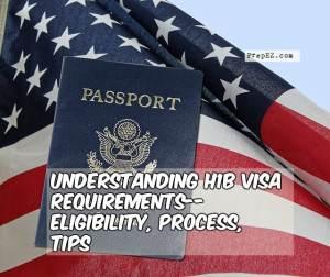 Understanding H1B Visa Requirements–Eligibility, Process, Tips