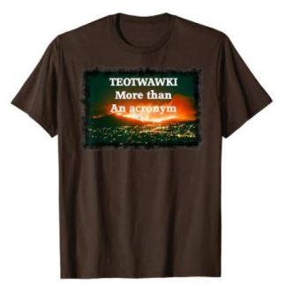 TEOTWAWKI tshirt