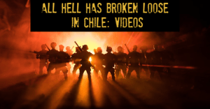 All Hell Has Broken Loose In Chile: VIDEOS