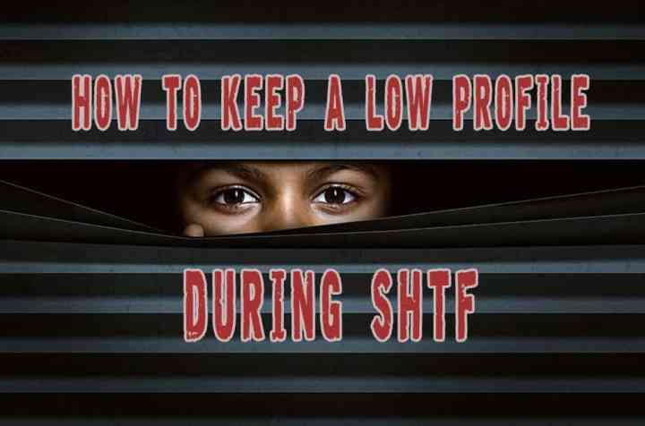How to keep a low profile during SHTF