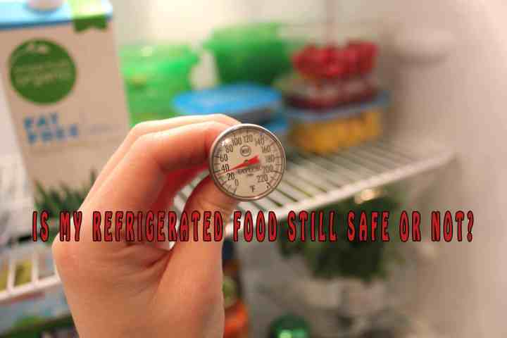 Is my refrigerated food still safe or not?