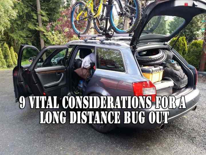 9 Vital Considerations for a Long Distance Bug Out