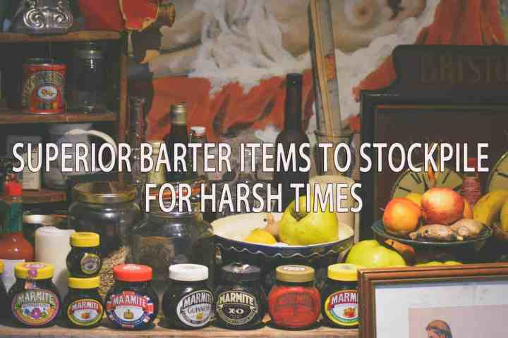 Superior Barter items you should stockpile for harsh times