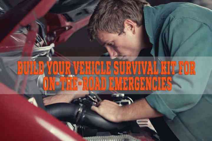 Build your Vehicle Survival Kit for on-the-road Emergencies
