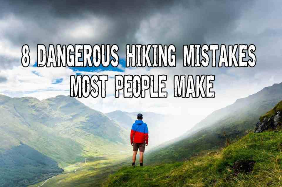 8 Dangerous Hiking Mistakes Most People Make