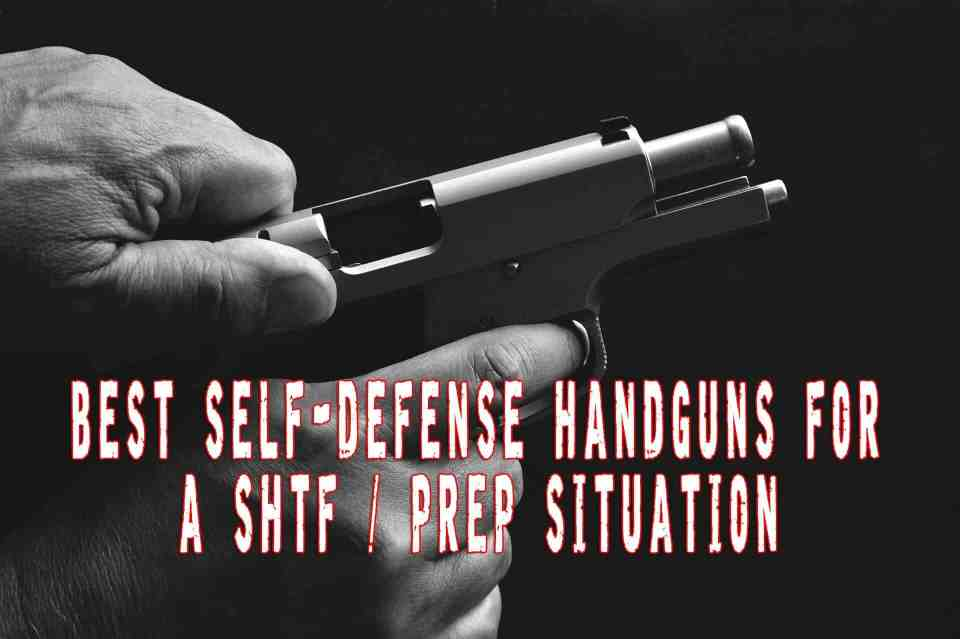 Best Self-Defense Handgun For A SHTF / Prep Situation