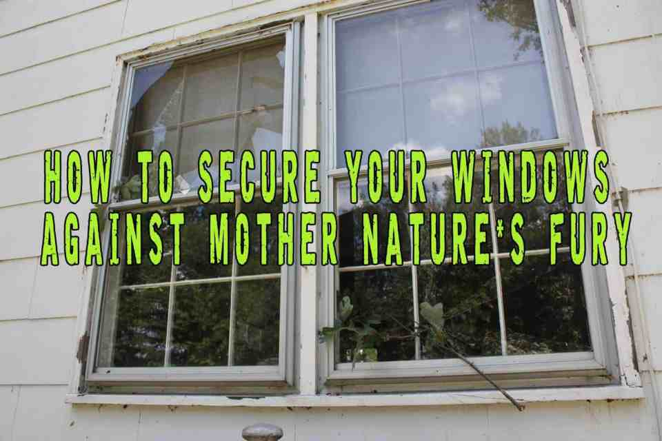 How To Secure Your Windows Against Mother Nature's Fury