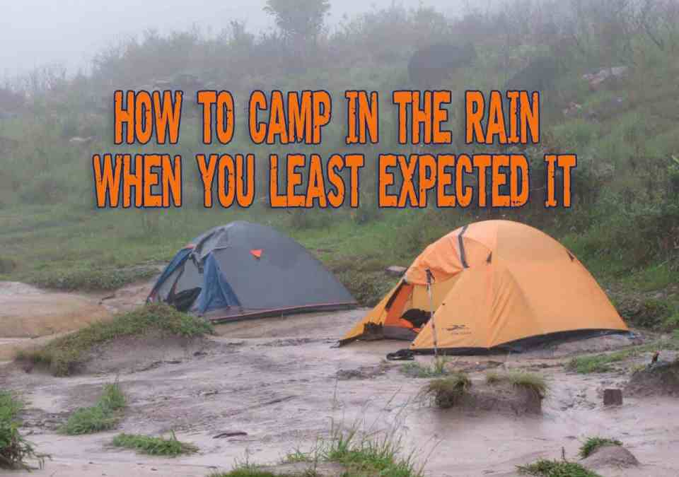 How To Camp In The Rain When You Least Expected It