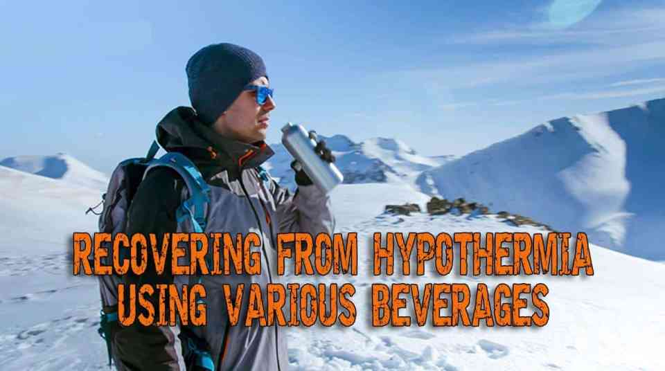 Recovering From Hypothermia Using Various Beverages – The Dos And Don'ts