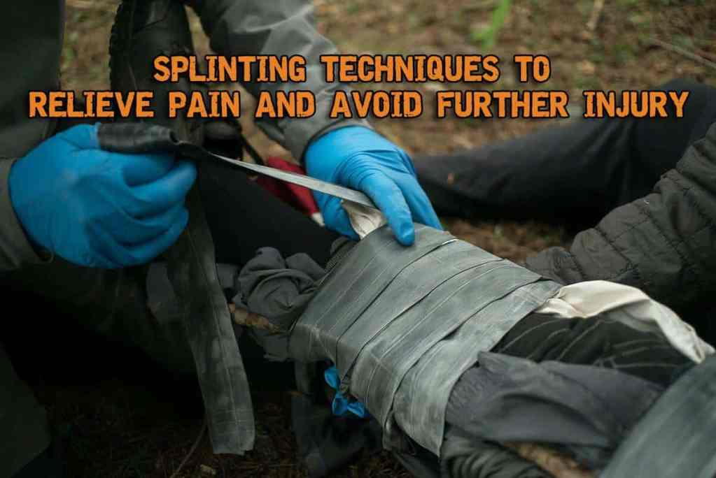 Splinting Techniques To Relieve Pain And Avoid Further Injury