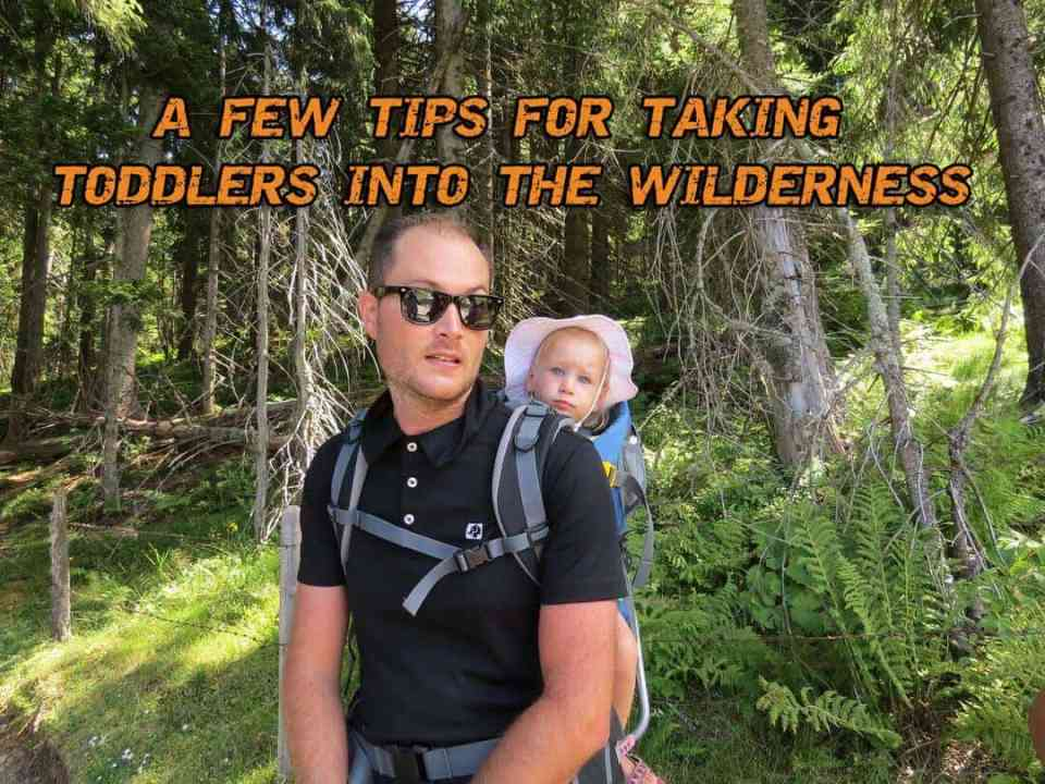 A Few Tips For Taking Toddlers Into The Wilderness