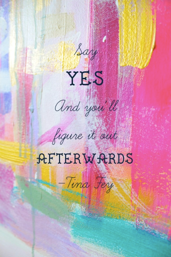 Say Yes Figure It Out Later