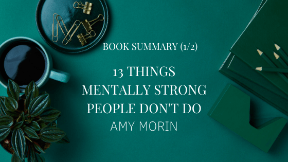 """""""13 Things Mentally Strong People Don't Do"""" by Amy Morin 