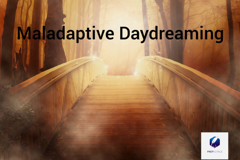 Maladaptive daydreaming: A Name for your Excessive Fantasies