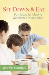 Sit Down & Eat: Fun Ideas for Making Mealtimes Memorable