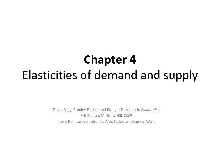 Chapter 4 Elasticities of demand supply David Begg