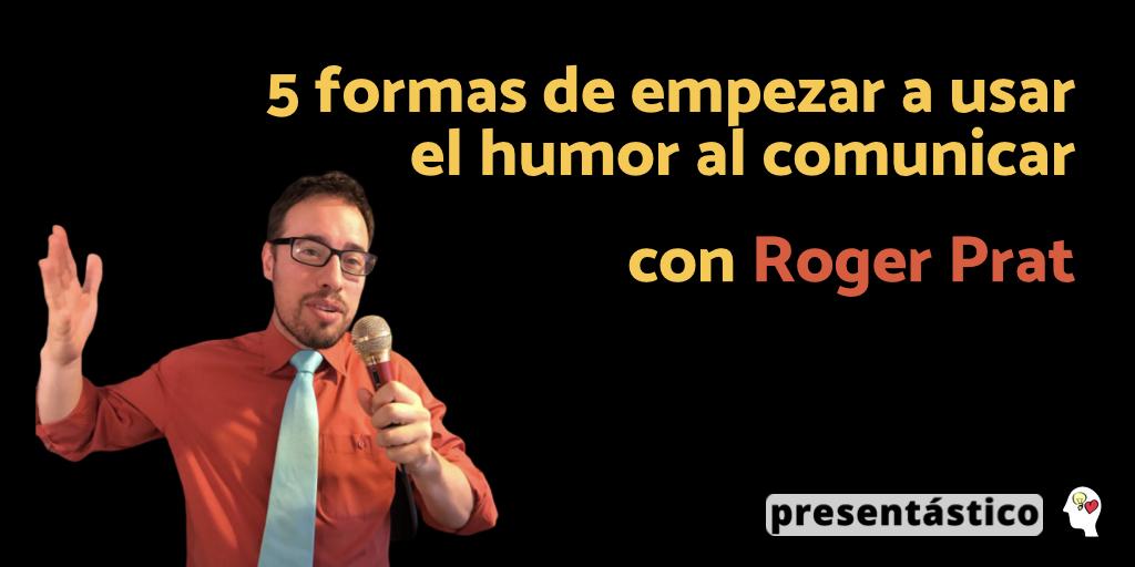 EP 55 Cinco formas de empezar a usar el humor al comunicar – Roger Prat