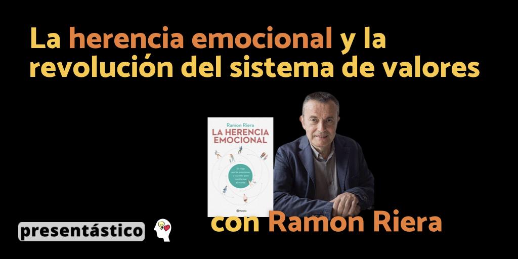 La herencia emocional y la revolución del sistema de valores con Ramon Riera