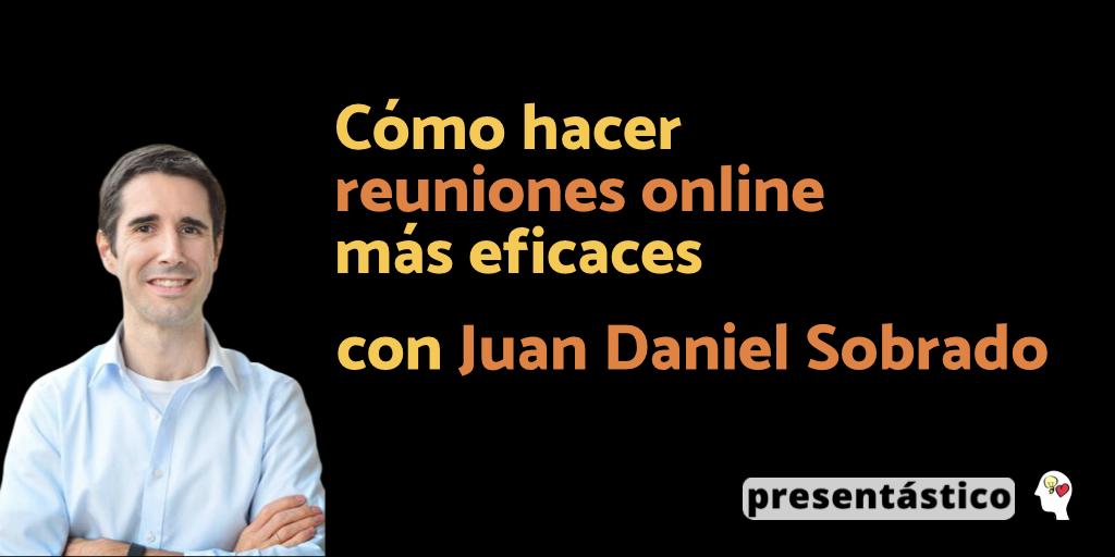 Cómo hacer reuniones online más eficaces con Juan Daniel Sobrado