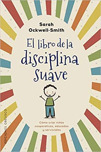 """""""El libro de la disciplina suave"""" de Sara-Ockwell Smith"""