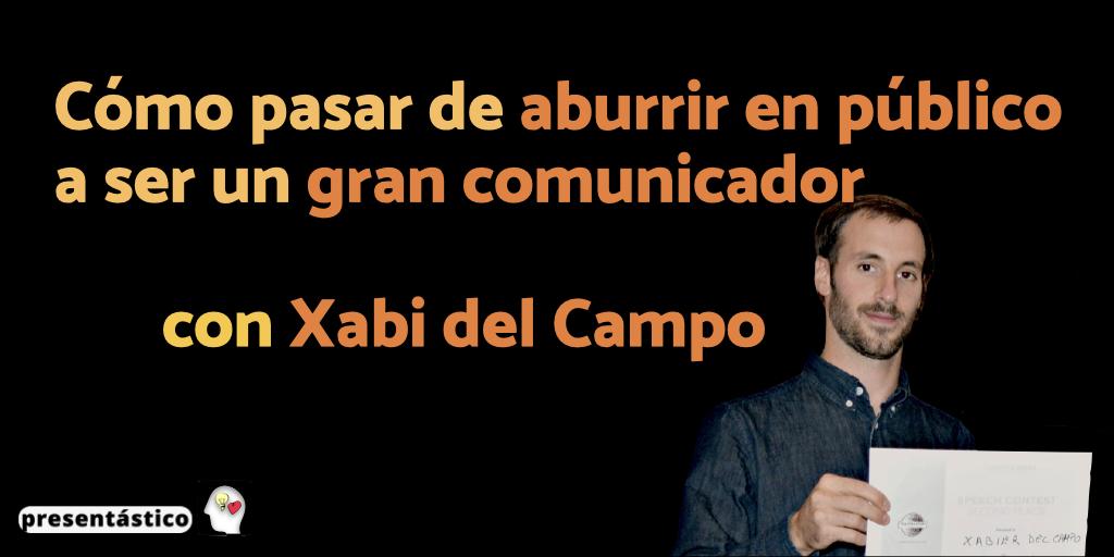 EP 97 Cómo pasar de aburrir en público a ser un gran comunicador, con Xabi del Campo