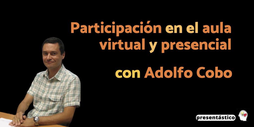 Participación en el aula virtual y presencial, con Adolfo Cobo
