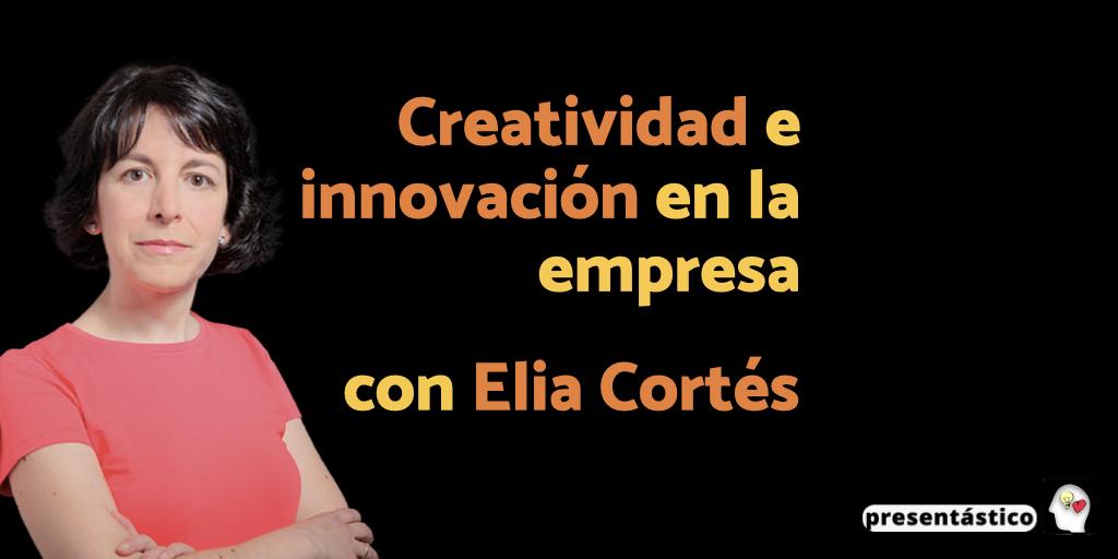 101 Creatividad e innovación en la empresa, con Elia Cortés