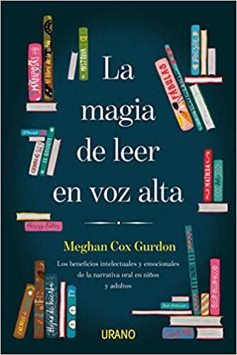 """""""La magia de leer en voz alta. Los beneficios intelectuales y emocionales de la narrativa oral en niños y adultos"""" de Meghan Cox Gurdon."""