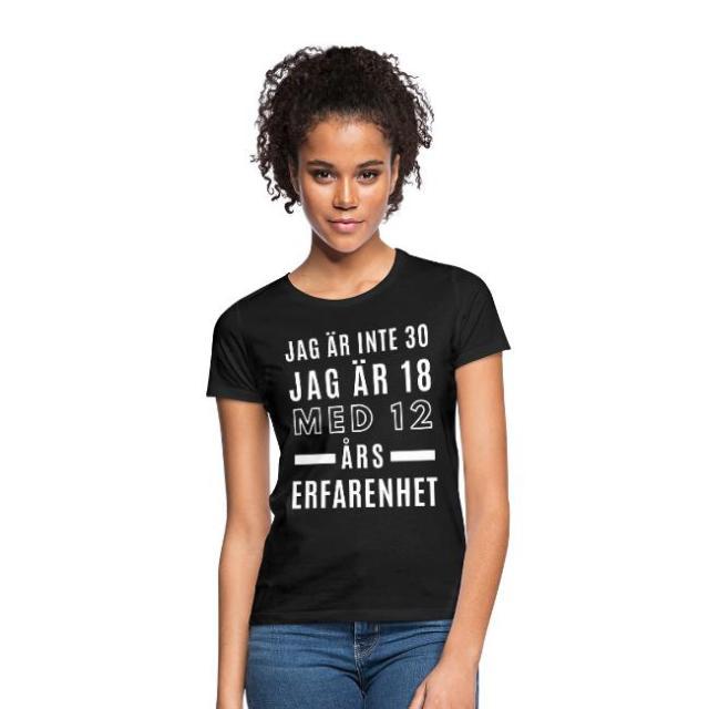 T-shirt dam - Jag är inte 30, jag är 18 med 12 års erfarenhet Image