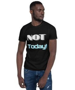 Not Today! - T-shirt