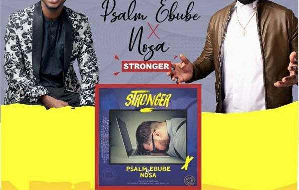 Psalm Ebube Ft. Nosa – Stronger mp3 download