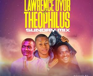 DJ Virgin – Best Of Theophilus Sunday & Lawrence Oyor Mixtape