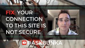 Your Connection To This Site is Not Secure - #AskBunka Episode 12