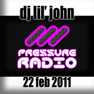 DJ Lil John on Pressure Radio - 22 Feb 2011