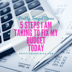 5 steps I am taking to fix my budget today.