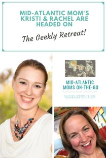 Mid-Atlantic Mom's Kristi and Rachel are headed on the Geekly Retreat