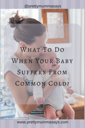 What to do when your baby suffers from common cold? www.prettymummasays.com #commocold #coldinbabies #nasalcongestion #breastfeeding