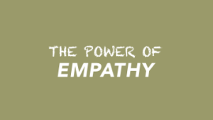 The Power of Empathy