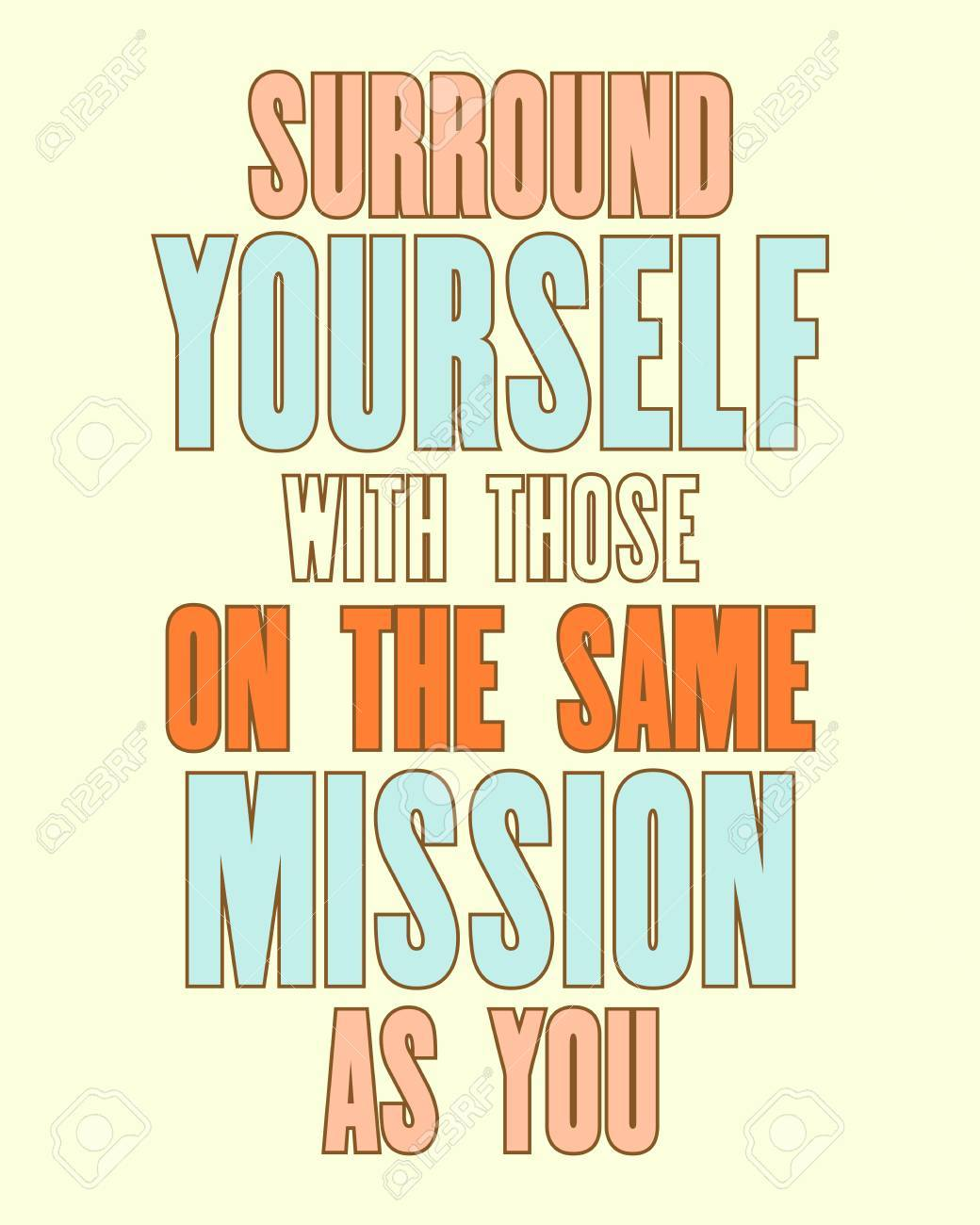 Surround Yourself With Those On The Same Mission As You : surround, yourself, those, mission, Inspiring, Motivation, Quote, Surround, Yourself, Those.., Royalty, Cliparts,, Vectors,, Stock, Illustration., Image, 87433859.
