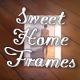 Sweet Home Frames
