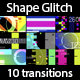 Shape Glitch 10 Transitions