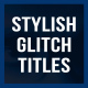 Stylish Glitch Titles