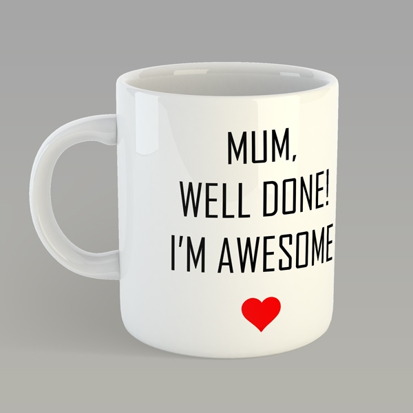MUM, WELL DONE IM AWESOME MODERN MUG